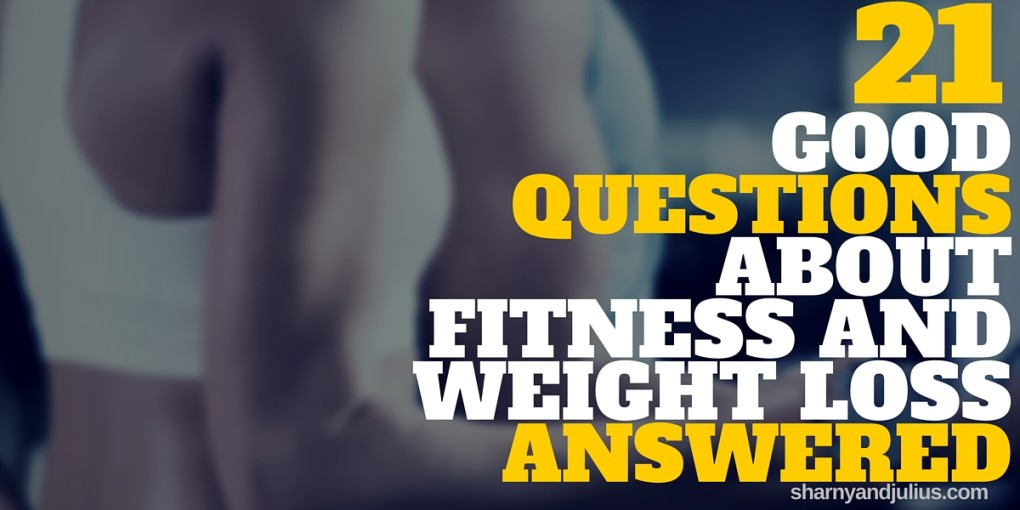 21 good questions about fitness and weight loss answered