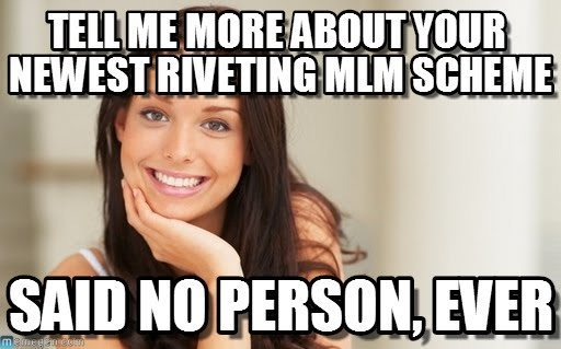 tell me more about your newest riveting mlm scheme